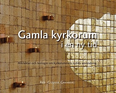 bokomslag Gamla kyrkorum i en ny tid : arkitekter och teologer om kyrkorummets nutida användning