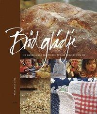 bokomslag Brödglädje : en annorlunda receptbok för alla som bryr sig om