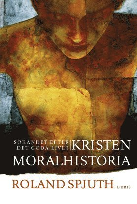 bokomslag Kristen moralhistoria : sökandet efter det goda livet