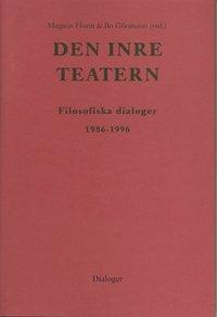 bokomslag Den inre teatern : filosofiska dialoger 1986-1996