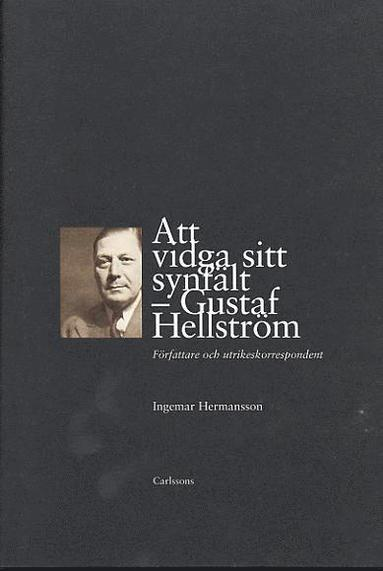 bokomslag Att vidga sitt synfält - Gustaf Hellström Författare och utrikeskorresponde