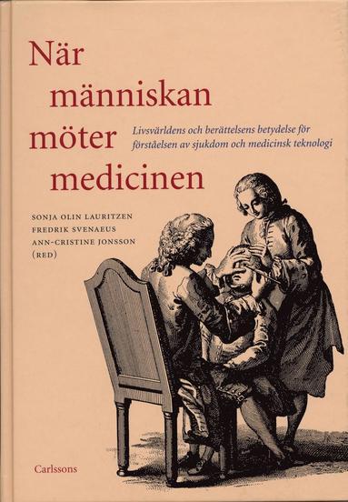 bokomslag När människan möter medicinen : livsvärldens och berättelsens betydelse för förståelsen av sjukdom och medicinsk teknologi
