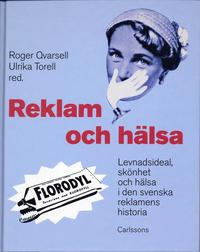 bokomslag Reklam och hälsa : levnadsideal, skönhet och hälsa i den svenska reklamens historia