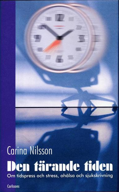 bokomslag Den tärande tiden : Om tidspress och stress, ohälsa och sjukskrivning