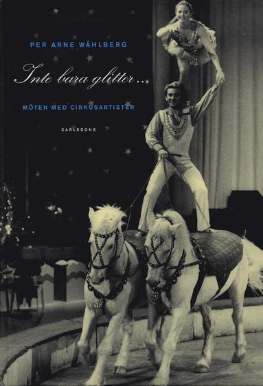 bokomslag Inte bara glitter... : möten med cirkusartister