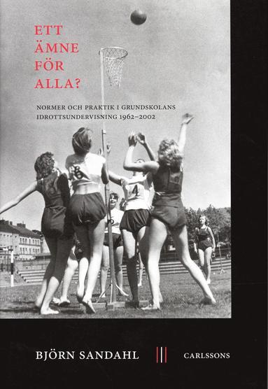 bokomslag Ett ämne för alla? : normer och praktik i grundskolans idrottsundervisning 1962-2002