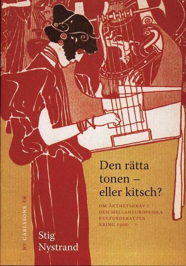 bokomslag Den rätta tonen - eller kitsch? : om äkthetskrav i den mellaneuropeiska kulturdebatten kring 1900