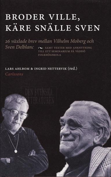bokomslag Broder Ville, Käre snälle Sven : 26 växlade brev mellan Vilhelm Moberg och Sven Delblanc