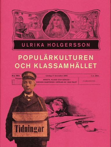bokomslag Populärkulturen och klassamhället : arbete, klss och genus i svensk dampress i början av 1900-talet