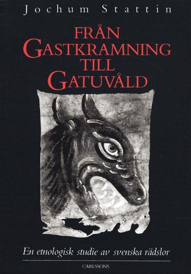 bokomslag Från gastkramning till gatuvåld : en etnologisk studie av svenska rädslor