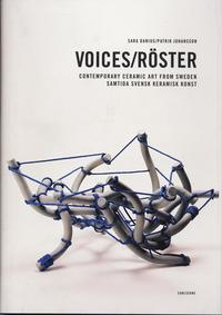 Voices : contemporary ceramic art from Sweden = Röster : samtida svensk keramisk konst