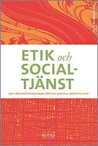 Etik och socialtjänst : om förutsättningar för det sociala arbetets etik