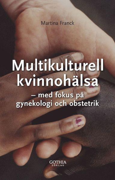 bokomslag Multikulturell kvinnohälsa : med fokus på gynekologi och obstetrik
