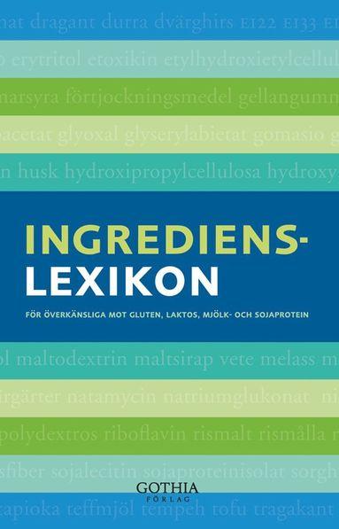 bokomslag Ingredienslexikon : för överkänsliga mot gluten, laktos, mjölk- och sojaprotein