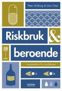 bokomslag Riskbruk och beroende : beroendelära för socialtjänsten