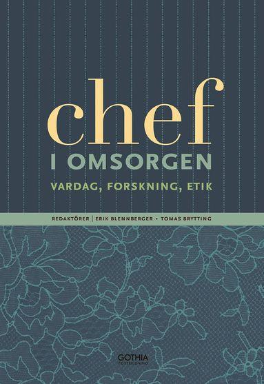 bokomslag Chef i omsorgen : vardag, forskning, etik