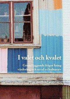 bokomslag I valet och kvalet : grundläggande frågor kring värdering och urval av kulturarv