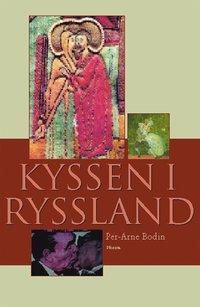 bokomslag Kyssen i Ryssland och andra essäer om rysk litteratur och kultur