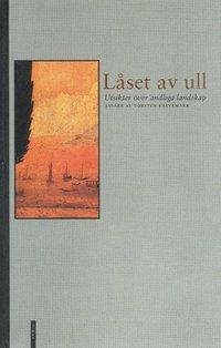 bokomslag Låset av ull : utsikter över andliga landskap : essäer