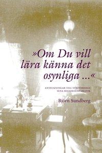 """bokomslag """"""""Om du vill lära känna det osynliga..."""""""" : anteckningar till Strindbergs sena historiedramatik"""