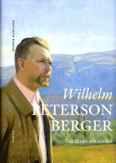 bokomslag Wilhelm Peterson-Berger : tondiktare och kritiker