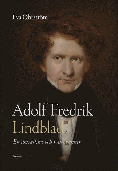 bokomslag Adolf Fredrik Lindblad : en tonsättare och hans vänner