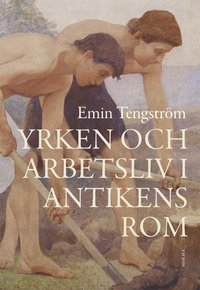 bokomslag Yrken och arbetsliv i antikens Rom