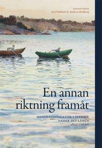 bokomslag En annan riktning framåt : modernitetskritik i Sverige under det långa 1800
