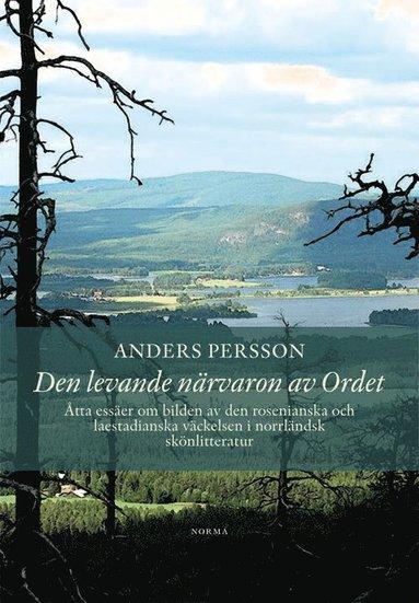bokomslag Den levande närvaron av Ordet : åtta essäer om bilden av den rosenianska och laestadianska väckelsen i norrländsk skönlitteratur