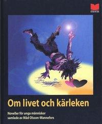 bokomslag Om livet och kärleken - Noveller för unga människor samlade av Måd Olsson W