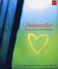bokomslag Passioneller : Små texter om stora känslor från radions P1