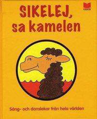 bokomslag Sikelej, sa kamelen : sång- och danslekar från hela världen