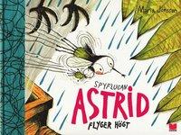 bokomslag Spyflugan Astrid flyger högt