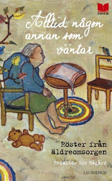 bokomslag Alltid någon annan som väntar : röster från äldreomsorgen