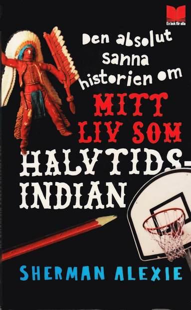 bokomslag Den absolut sanna historien om mitt liv som halvtidsindian