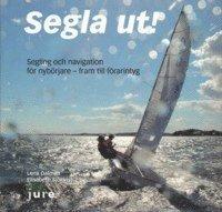 bokomslag Segla ut! : segling och navigation för nybörjare - fram till förarintyg