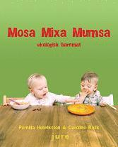 bokomslag Mosa, mixa, mumsa : ekologisk barnmat