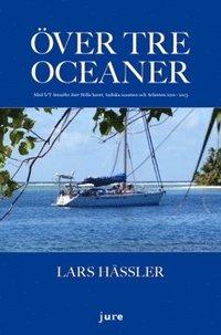 bokomslag Över tre oceaner : med S/Y Jennifer över Stilla havet, Indiska oceanen och Atlanten 2010-2013