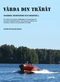 bokomslag Vårda din träbåt - Handbok: renovering och underhåll