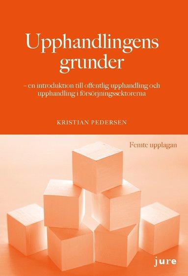 bokomslag Upphandlingens grunder - en introduktion till offentlig upphandling och upphandling i försörjningssektorerna