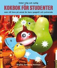 bokomslag Kokbok för studenter : enkel rolig och nyttig kokbok för studenter som vill leva på annat än bara spagetti och pulversås