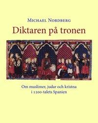bokomslag Diktaren på tronen : spanskt 1200-tal : tre kulturers samexistens