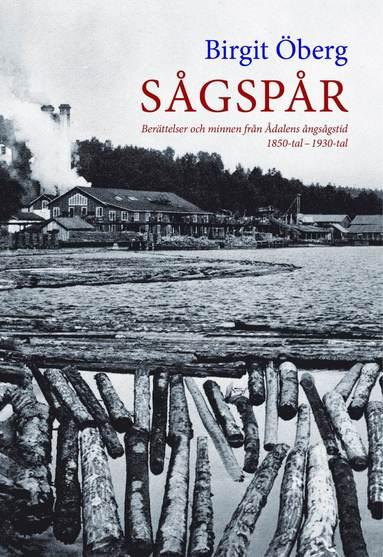 bokomslag Sågspår : berättelser och minnen från Ådalens ångsångstid 1850-tal - 1930-tal