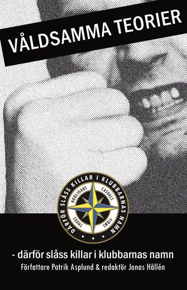 bokomslag Våldsamma teorier : därför slåss killar i klubbarnas namn