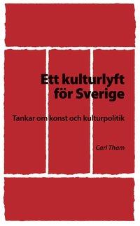 bokomslag Ett kulturlyft för Sverige : tankar om konst och kulturpolitik