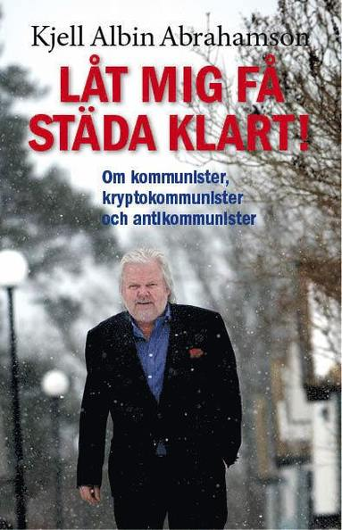 bokomslag Låt mig få städa klart! : om kommunister, kryptokommunister och antikommunister