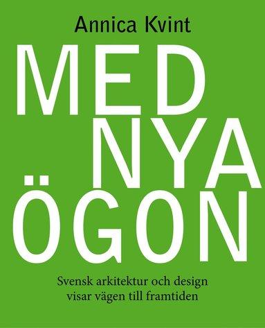 bokomslag Med nya ögon : svensk arkitektur och design visar vägen till framtiden