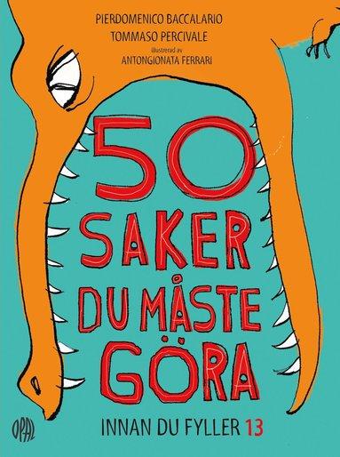 bokomslag 50 saker du måste göra innan du fyller 13