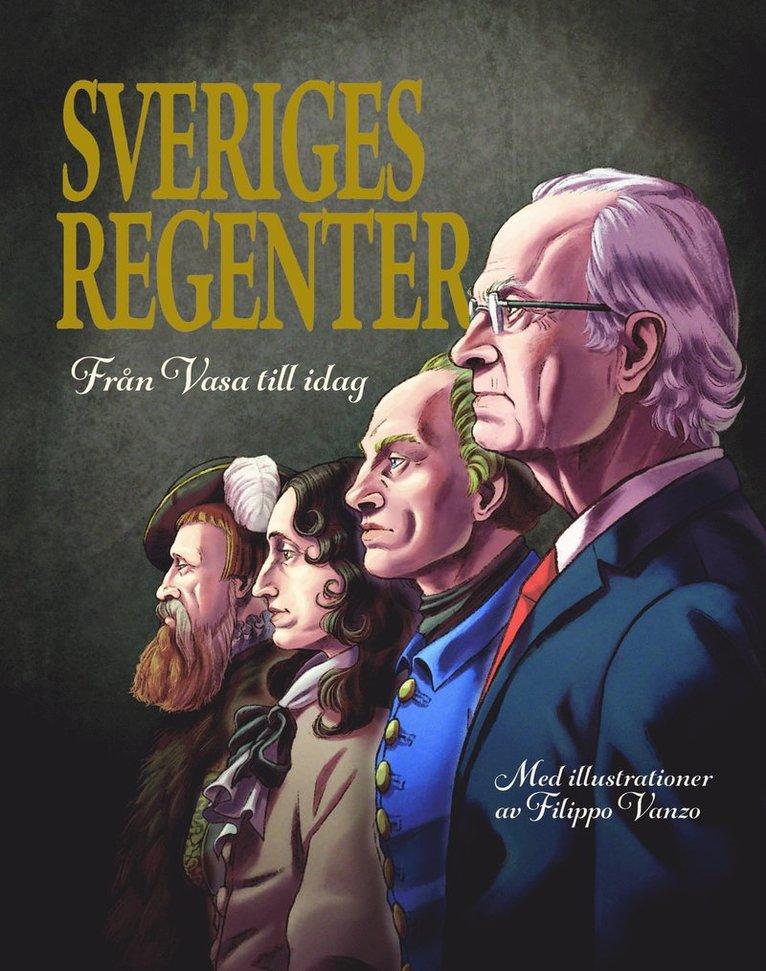Sveriges regenter : från Gustav Vasa till idag 1