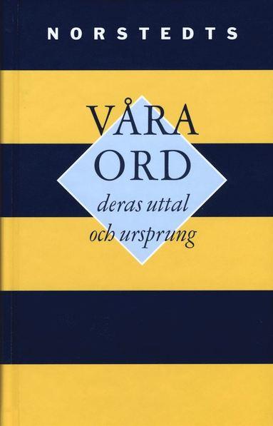 bokomslag Våra ord : deras uttal och ursprung : kortfattad etymologisk ordbok